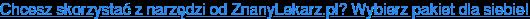 Chcesz skorzystać z narzędzi od ZnanyLekarz.pl? Wybierz pakiet dla siebie!