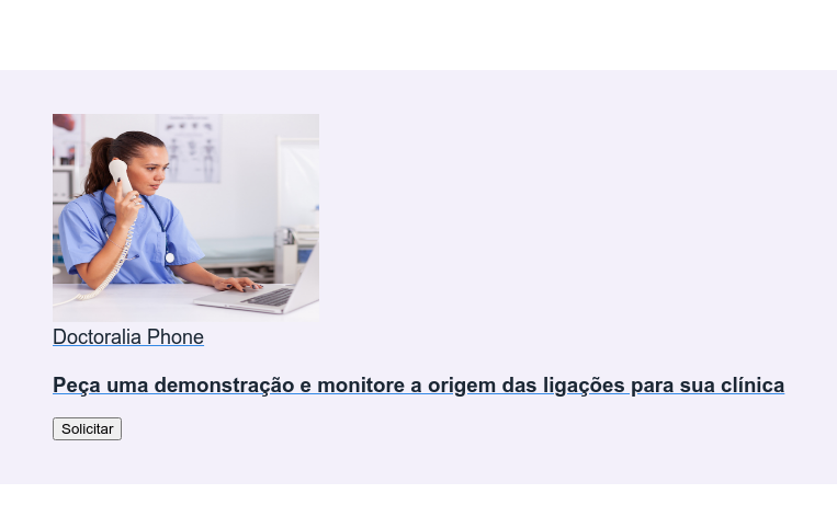 Doctoralia Phone  Peça uma demonstração e monitore a origem das ligações para sua clínica Solicitar