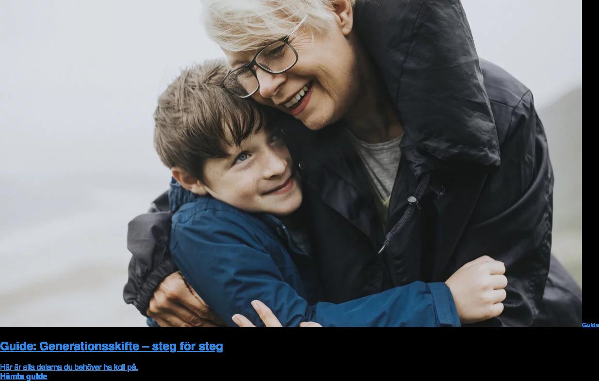 Guide  Guide: Generationsskifte – steg för steg  Här är alla delarna du behöver ha koll på. Hämta guide