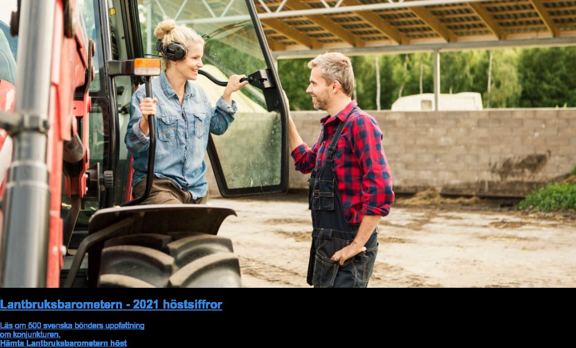 Lantbruksbarometern - 2021 höstsiffror  Läs om 500 svenska bönders uppfattning  om konjunkturen. Hämta Lantbruksbarometern höst