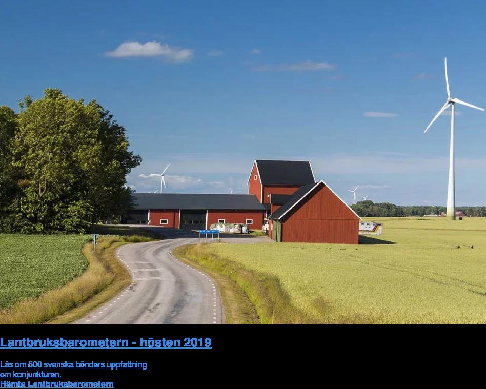 Lantbruksbarometern - hösten 2019  Läs om 500 svenska bönders uppfattning  om konjunkturen. Hämta Lantbruksbarometern