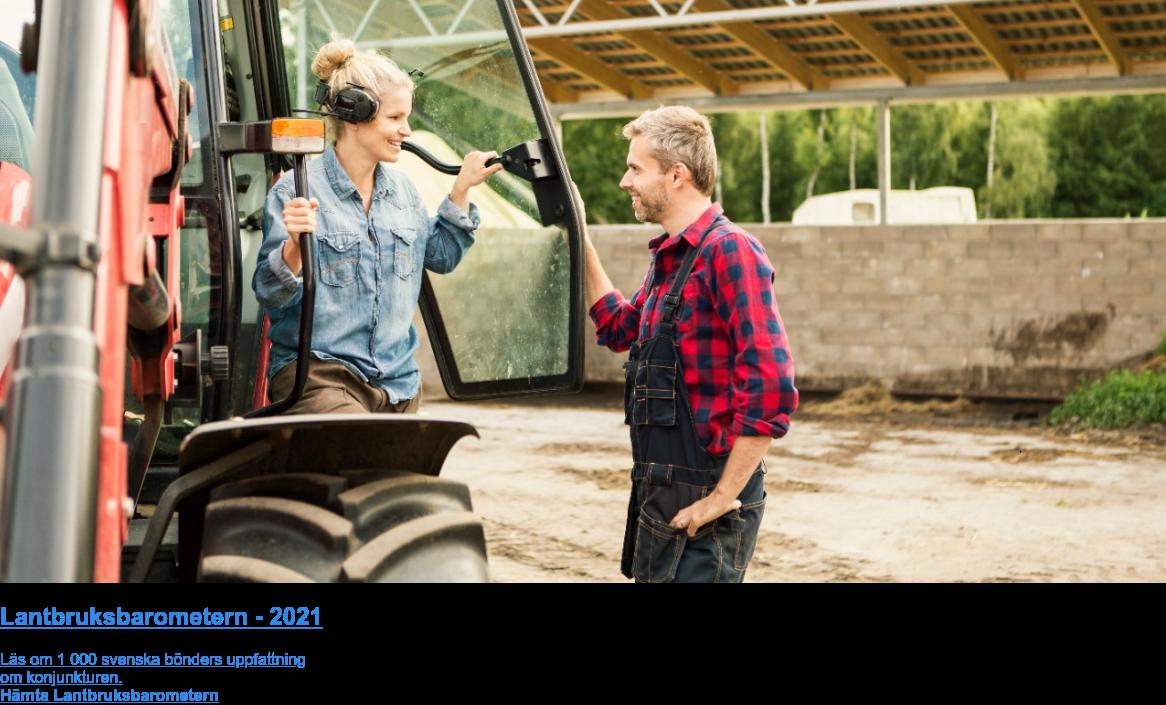 Lantbruksbarometern - 2021  Läs om 1 000 svenska bönders uppfattning  om konjunkturen. Hämta Lantbruksbarometern