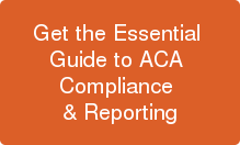 Get the Essential   Guide to ACA  Compliance  & Reporting