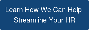 Learn How We Can Help  Streamline Your HR
