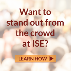 Want to stand out from the crowd at ISE? Learn how.