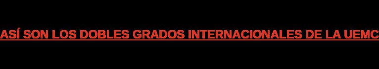 ASÍ SON LOS DOBLES GRADOS INTERNACIONALES DE LA UEMC