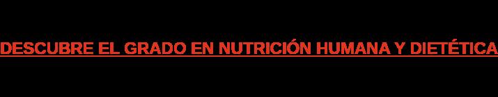 DESCUBRE EL GRADO EN NUTRICIÓN HUMANA Y DIETÉTICA