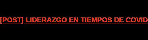 [POST] LIDERAZGO EN TIEMPOS DE COVID