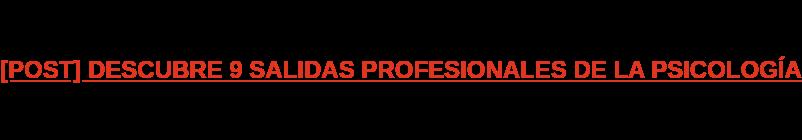 DESCUBRE 9 SALIDAS PROFESIONALES DE LA PSICOLOGÍA
