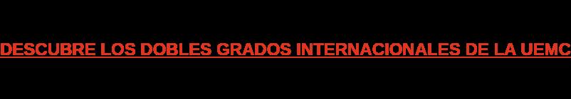 DESCUBRE LOS DOBLES GRADOS INTERNACIONALES DE LA UEMC
