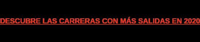 DESCUBRE LAS CARRERAS CON MÁS SALIDAS EN 2020