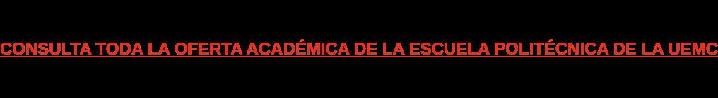 CONSULTA TODA LA OFERTA ACADÉMICA DE LA ESCUELA POLITÉCNICA