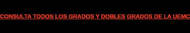 CONSULTA TODOS LOS GRADOS Y DOBLES GRADOS DE LA UEMC