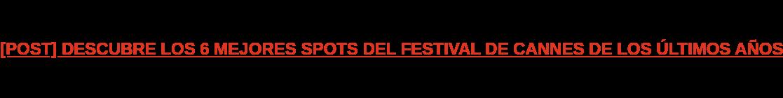 [POST] DESCUBRE LOS 6 MEJORES SPOTS DEL FESTIVAL DE CANNES DE LOS ÚLTIMOS AÑOS