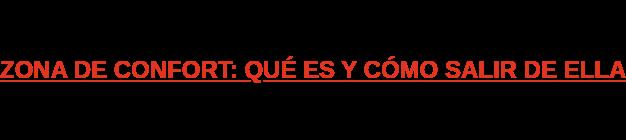ZONA DE CONFORT: QUÉ ES Y CÓMO SALIR DE ELLA