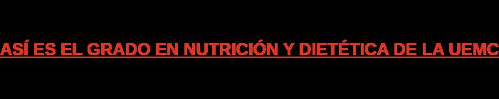 ASÍ ES EL GRADO EN NUTRICIÓN Y DIETÉTICA DE LA UEMC