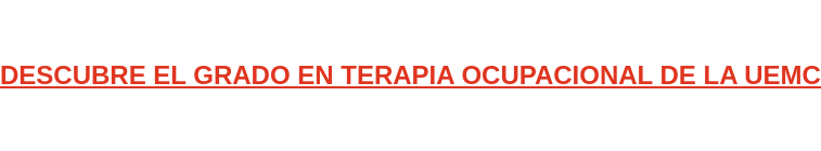 DESCUBRE EL GRADO EN TERAPIA OCUPACIONAL DE LA UEMC