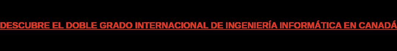 DESCUBRE EL DOBLE GRADO INTERNACIONAL DE INGENIERÍA INFORMÁTICA EN CANADÁ