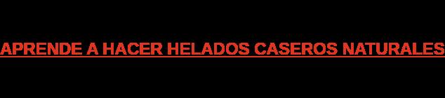 APRENDE A HACER HELADOS CASEROS NATURALES