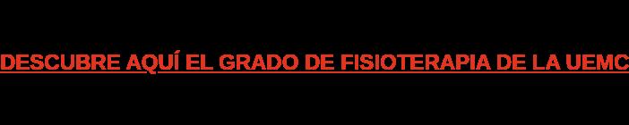 DESCUBRE AQUÍ EL GRADO DE FISIOTERAPIA DE LA UEMC