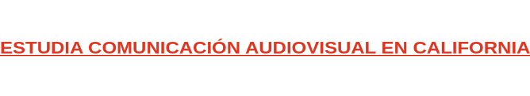 ESTUDIA COMUNICACIÓN AUDIOVISUAL EN CALIFORNIA