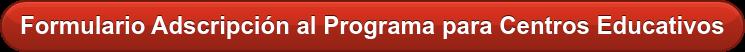 Formulario Adscripción al Programa para Centros Educativos