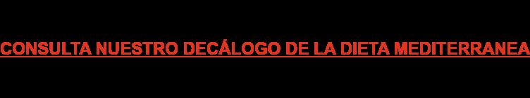 CONSULTA NUESTRO DECÁLOGO DE LA DIETA MEDITERRANEA