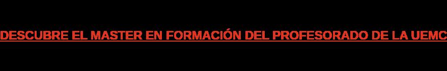 DESCUBRE EL MASTER EN FORMACIÓN DEL PROFESORADO DE LA UEMC
