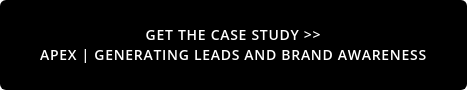 Get the Case Study >>  APEX | Generating Leads and Brand Awareness