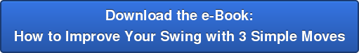 Download the e-Book: How to Improve Your Swing with 3 Simple Moves