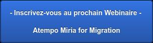 - Inscrivez-vous au prochain Webinaire - Atempo Miria for Migration