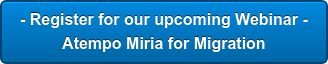 - Register for our upcoming Webinar - Atempo Miria for Migration