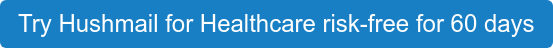 Try Hushmail for Healthcare risk-free for 60 days