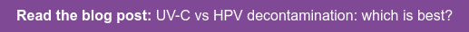Read the blog post: UV-C vs HPV decontamination: which is best?