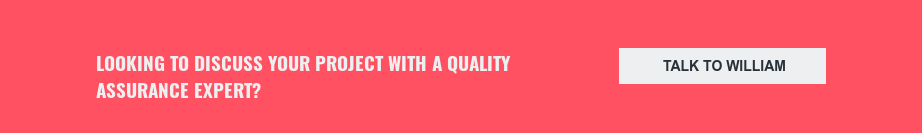 Looking to discuss your project with a quality assurance expert? Talk to William