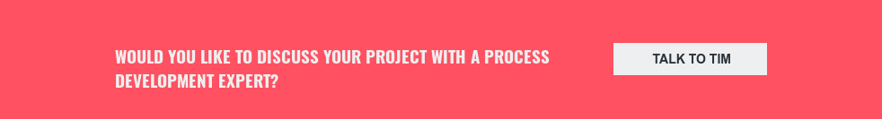 Would you like to discuss your project with a process development expert? Talk to Tim