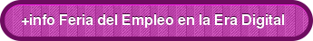 +info Feria del Empleo en la Era Digital