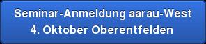 Seminar-Anmeldung aarau-West 4. Oktober Oberentfelden