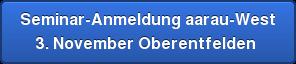 Seminar-Anmeldung aarau-West 3. November Oberentfelden