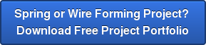 Spring or Wire Forming Project?  Download Free Project Portfolio