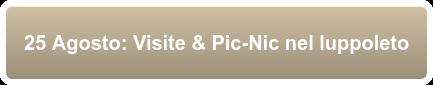 25 Agosto: Visite & Pic-Nic nel luppoleto