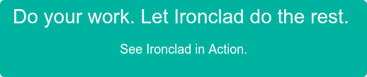 Do your work. Let Ironclad do the rest. See Ironclad in Action.