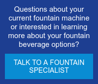 Questions about your current fountain machine or interested in learning more  about your fountain beverage options? Talk to a Fountain Specialist