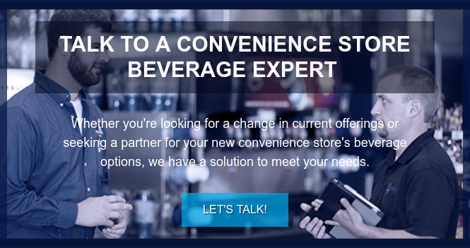 Talk to a Convenience Store Beverage Expert  Whether you're looking for a change in current offerings or seeking a partner  for your new convenience store's beverage options, we have a solutionto meet  your needs. Let's Talk!