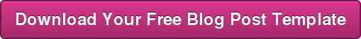 Download Your Free Blog Post Template