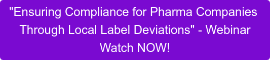 """Ensuring Compliance for Pharma Companies  Through Local Label Deviations"" - Webinar  Watch NOW!"