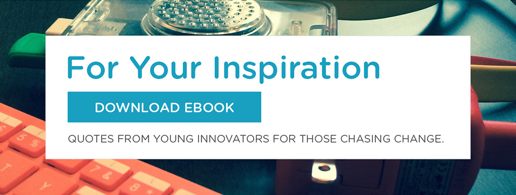 For Your Inspiration: Quotes from Young Innovators for Those Chasing Change. Download Ebook