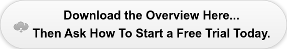 Download the Overview Here... Then Ask How To Start a Free Trial Today.