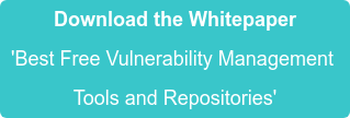 Download the Whitepaper 'Best Free Vulnerability Management  Tools and Repositories'