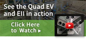 See the Quad EV and EII in action. Click here to watch.